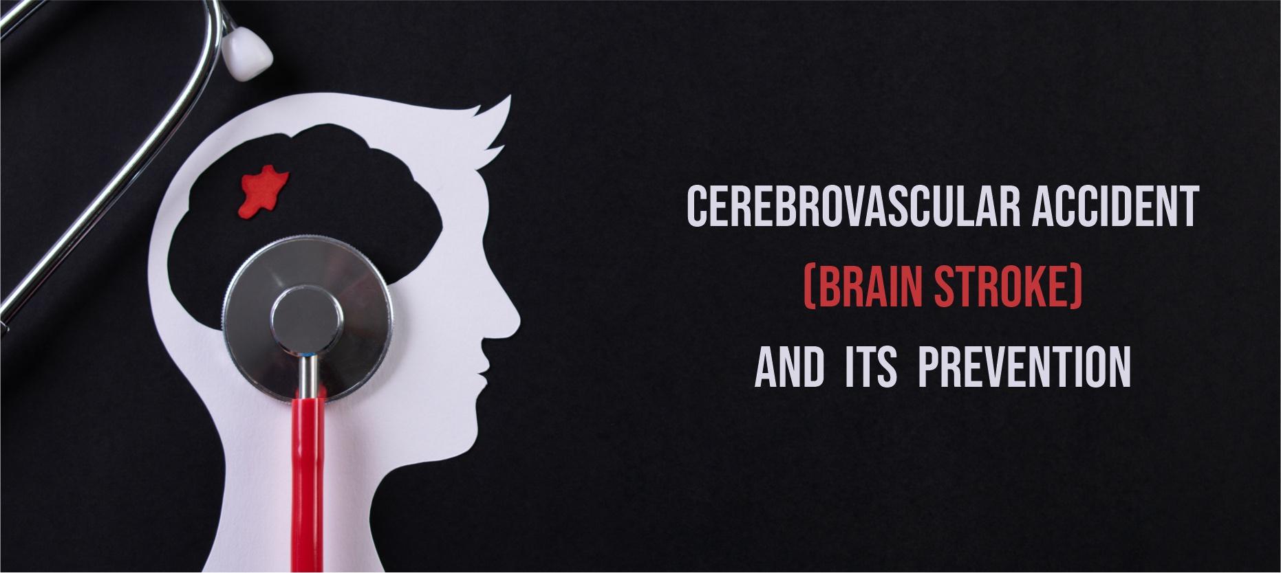 Cerebrovascular Accident (Brain Stroke) and its prevention