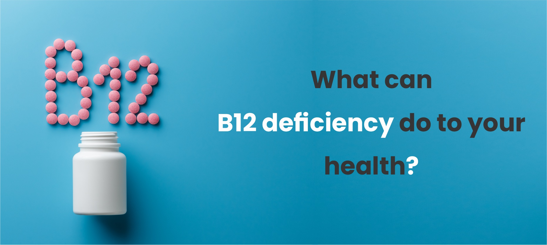 What can B12 deficiency do to your health?