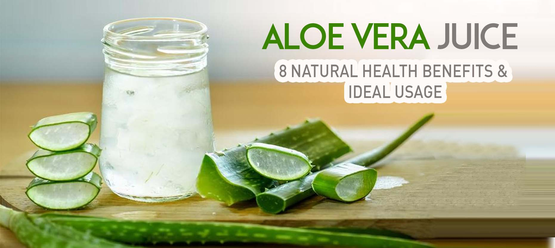 Aloe Vera Juice: 8 Natural Health Benefits & Ideal Usage