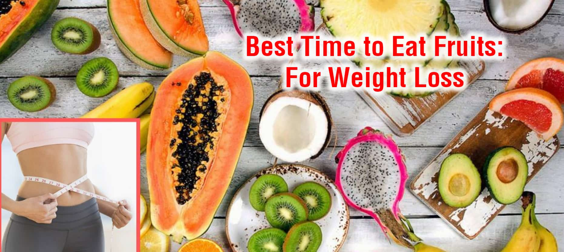 Best Time to Eat Fruits: For Weight Loss