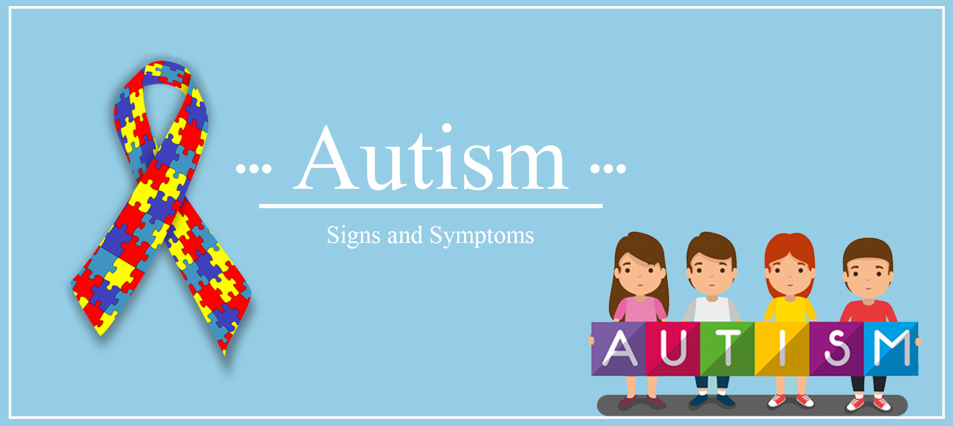 Autism Spectrum Disorder – Signs and Symptoms