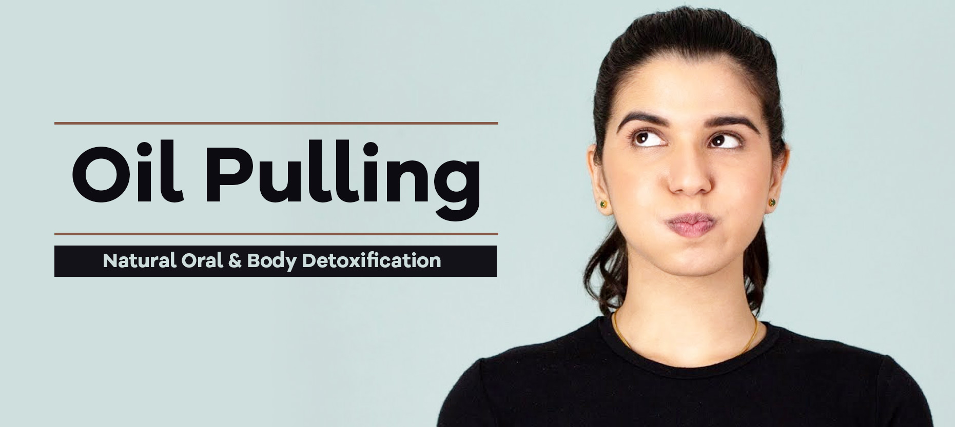 Oil Pulling – For a Natural Oral and Body Detoxification