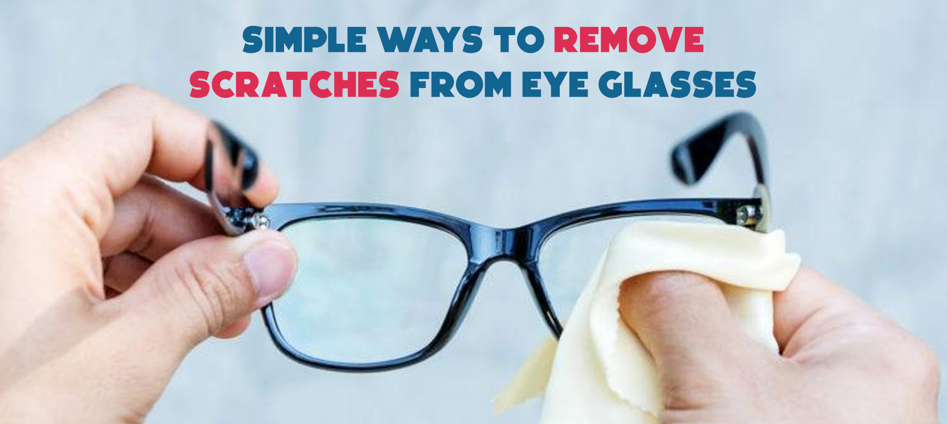 How to Remove Scratches from Spectacles